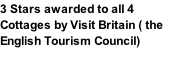 3 Stars awarded to all 4 Cottages by Visit Britain ( the English Tourism Council)